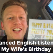 Advanced English Listening wife's birthday